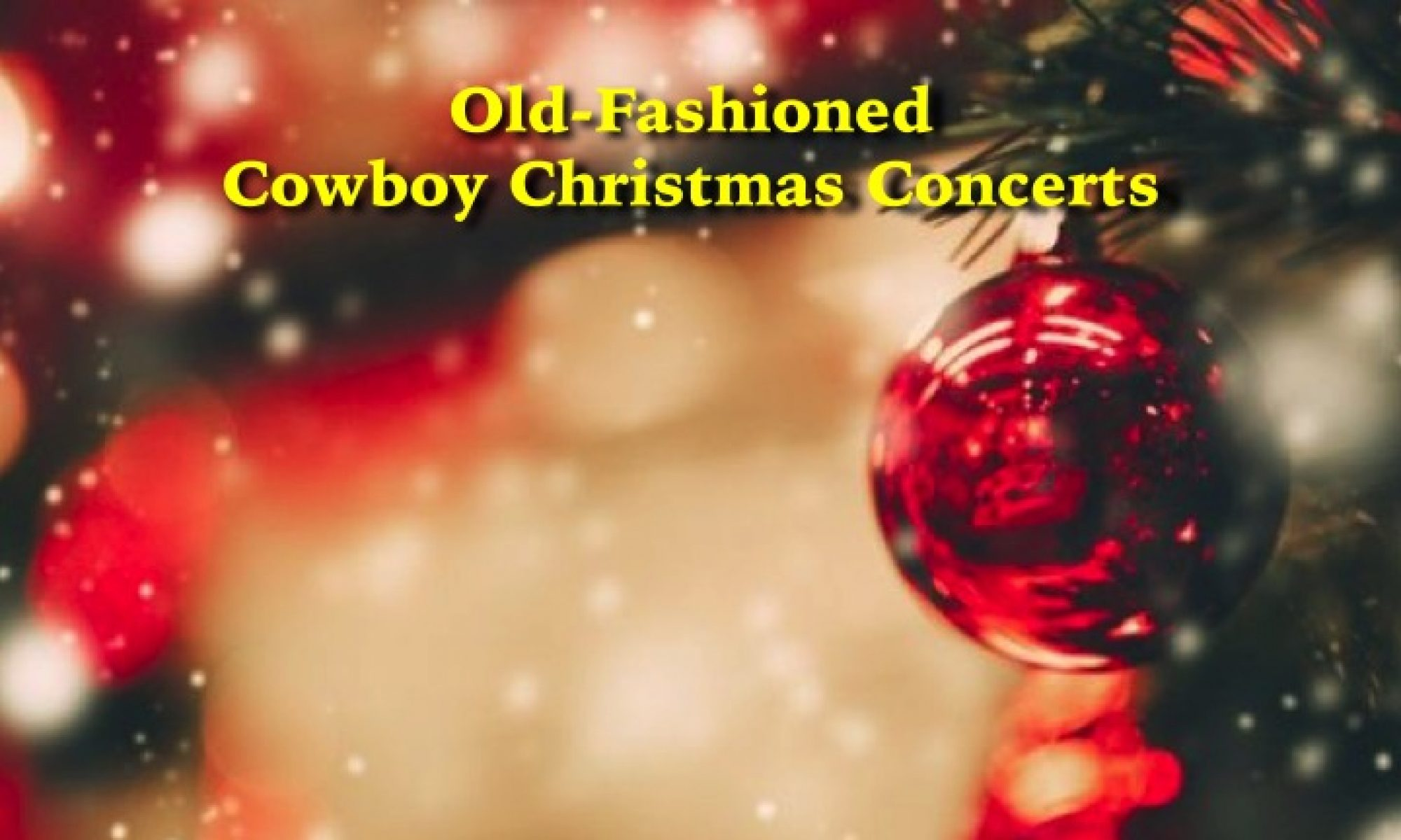 Christmas Concerts.Cowboy Christmas Concerts Old Fashioned Cowboy Christmas
